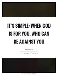 it s simple when god is for you who can be against you picture