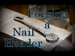 forging a nail header let s make a