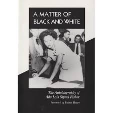 A Matter of Black and White: The Autobiography of Ada Lois Sipuel Fisher by  Ada Lois Sipuel Fisher