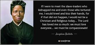 josephine bakhita quote if i were to meet the slave traders who