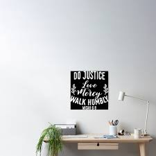 Do Justice Love Mercy Walk Humbly Micah 6 8 Poster By Jhwhdesign Redbubble