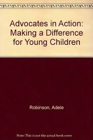 Advocates in Action: Making a Difference for Young Children by Adele  Robinson