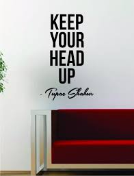 Tupac Keep Your Head Up Quote Decal Sticker Wall Room Decor Art Vinyl Music Rap 2pac Shakur Inspirational Quote Decals Vinyl Wall Art Decals Head Up Quotes