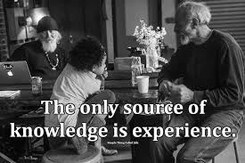 the only source of knowledge is experience simple thing called life