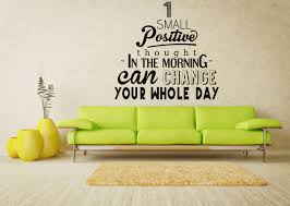 Motivational Vinyl Decal One Small Positive Thought In The Morning Can Change Your Whole Day Mural Wall Decal Decor Thinking