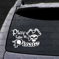 Play Like A Pirate Decal Decal Car Window Decal Sticker White Car Window Decals Window Decals Decals