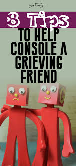ways to console a grieving friend that will actually help