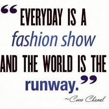 everyday is a fashion show and the world is your runway