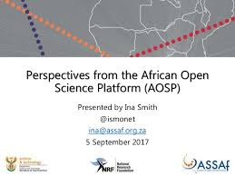 Perspectives from the African Open Science Platform (AOSP)/Ina Smith