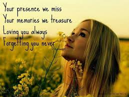 your presence we miss your memory we treasure loving you