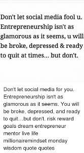 don t let social media fool u entrepreneurship isn t as glamorous