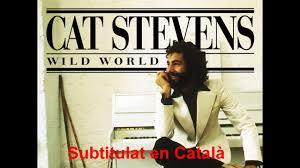 Cat Stevens - Wild World - Subtitulat en Català - YouTube
