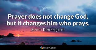soren kierkegaard prayer does not change god but it