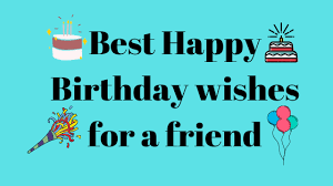 Best Happy Birthday Wishes For A Friend By Sourabh Joshi Medium
