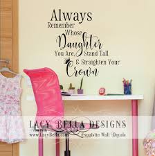 Always Remember Whose Daughter You Are Stand Tall And Straighten Your Crown Visit Lacy Bella Designs Www Lac Letter Wall Unique Decals Vinyl Wall Decals