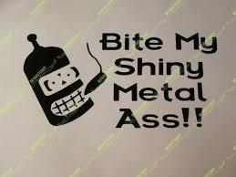 Futurama Bender Bite My Shiny Metal Ass Adhesive Etsy
