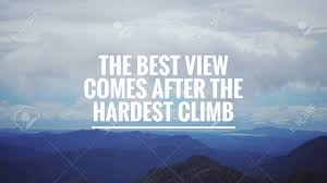 motivational and inspirational quote the best view comes after
