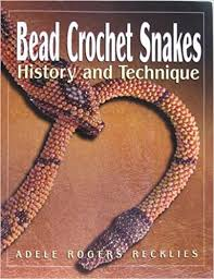 Bead Crochet Snakes: History and Technique: Adele Rogers Recklies, Jean  Campbell, Don Recklies: 9780979164903: Amazon.com: Books
