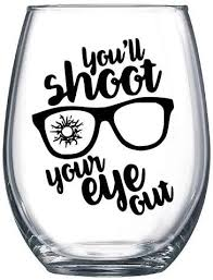 Amazon Com You Ll Shoot Your Eye Out Black Christmas Story Ralphie Red Rider Bb Gun Holidays Festive Wine Glass Tumbler Vinyl Sticker Decal Only Kitchen Dining