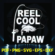 Reel Cool Papaw Reel Papaw Cool Papaw Papaw Go Fishing Go Fishing Fishing Father S Day Svg Dad Svg Dad Father Svg Dad S In 2020 Dad Day Mom Day Cute Poster