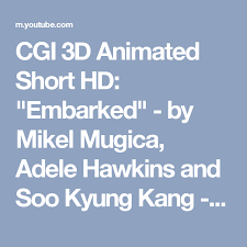 "CGI 3D Animated Short HD: ""Embarked"" - by Mikel Mugica, Adele Hawkins and  Soo Kyung Kang - YouTube 