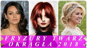 Fryzury Damskie Okragla Twarz 2018 Youtube