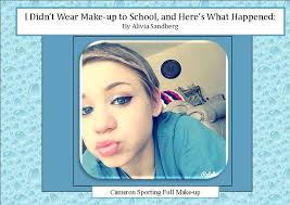 i didn t wear makeup to and here