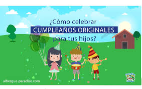 Como Celebrar Cumpleanos Originales Para Tus Hijos Cumpleanos
