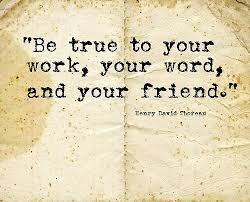 be true to your work your word and your friend henry david