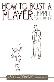 How to Bust a Player: Jerri L. Smith-Baker: 9781452097169: Amazon ...