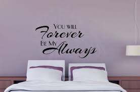 You Will Forever Be My Always Bedroom Love Quotes Wall Decals Sticker In 2020 Wall Quotes Decals Romantic Wall Decals Wall Decal Sticker