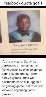 yearbook quote goals damenian sparks got kicked out of hogwarts