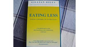 Eating Less: Taking Control of Overeating by Gillian Riley