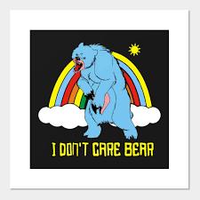 I Dont Care Bear Bears Posters And Art Prints Teepublic Uk
