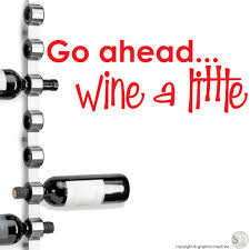Go Ahead Wine A Little Quote Wall Decals Graphicsmesh