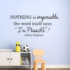 Nothing Is Impossible Wall Decal The Word Itself Says I M Possible Sayings Ex Wall Decal