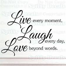 Live Every Moment Laugh Every Day Love Beyond Words Quote Vinyl Wall Decal Decor Ebay