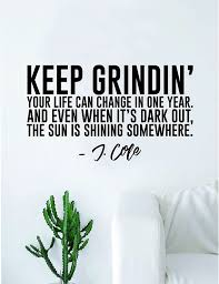 Amazon Com Boop Decals J Cole Keep Grindin Quote Wall Decal Sticker Room Art Vinyl Rap Hip Hop Lyrics Music Cole World Home Kitchen