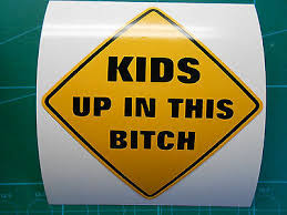 Kids Up In This Bitch Decal Sticker 4 Or 6 Black Yellow Baby On Board Car Seat Ebay