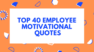 top employee motivational quotes to inspire edition