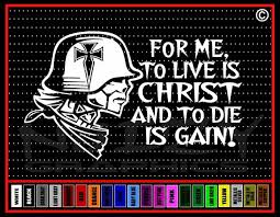 For Me To Live Is Christ Soldier Christian Vinyl Car Decal Noizy Graphics Christian Apparel Decals Frames More