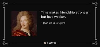 jean de la bruyere quote time makes friendship stronger but love