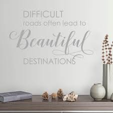 Difficult Roads Often Lead To Beautiful Destinations Vinyl Wall Decal Decal The Walls