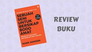 review buku sebuah seni untuk bersikap bodo amat karya mark manson