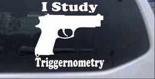 I Study Triggernometry Car Or Truck Window Laptop Decal Sticker Pistol 8x8 4 Ebay