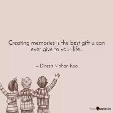 creating memories is the quotes writings by dinesh mohan