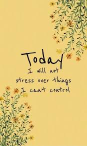 today i will not stress over things i can t control