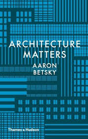 NAOS - Arquitectura & Libros - · ARCHITECTURE MATTERS · BETSKY, AARON:  THAMES AND HUDSON -978-0-500-51908-0