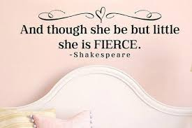 And Though She Be But Little She Is Fierce Shakespeare Vinyl Decal Lucky Girl Decals