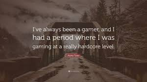 """aisha tyler quote """"i ve always been a gamer and i had a period"""